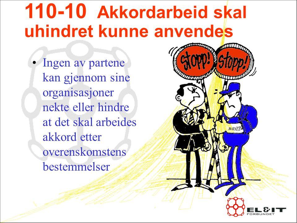 110-10 Akkordarbeid skal uhindret kunne anvendes Ingen av partene kan gjennom sine organisasjoner nekte eller hindre at det skal arbeides akkord etter overenskomstens bestemmelser