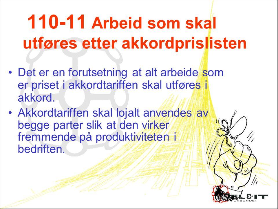 110-11 Arbeid som skal utføres etter akkordprislisten Det er en forutsetning at alt arbeide som er priset i akkordtariffen skal utføres i akkord.