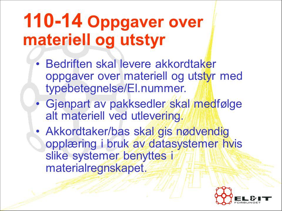 110-14 Oppgaver over materiell og utstyr Bedriften skal levere akkordtaker oppgaver over materiell og utstyr med typebetegnelse/El.nummer.