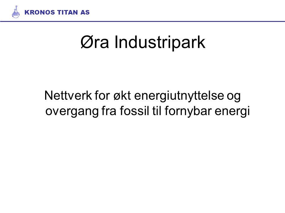 Øra Industripark Nettverk for økt energiutnyttelse og overgang fra fossil til fornybar energi KRONOS TITAN AS