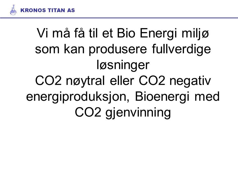 Vi må få til et Bio Energi miljø som kan produsere fullverdige løsninger CO2 nøytral eller CO2 negativ energiproduksjon, Bioenergi med CO2 gjenvinning KRONOS TITAN AS