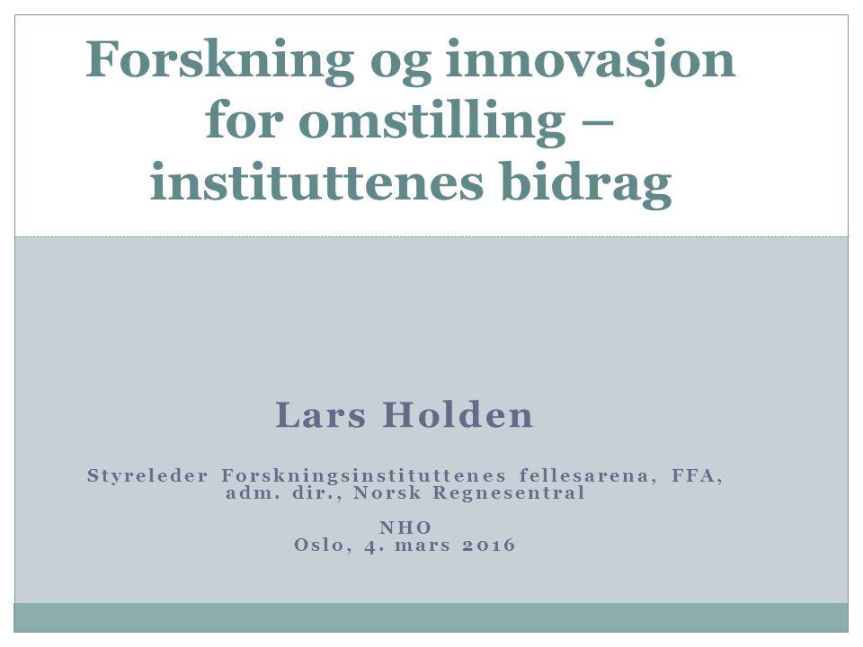 Lars Holden Styreleder Forskningsinstituttenes fellesarena, FFA, adm.