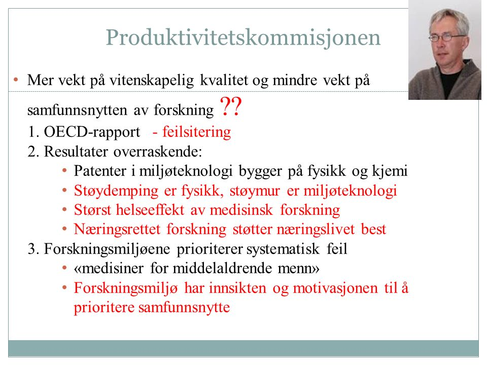 Produktivitetskommisjonen Mer vekt på vitenskapelig kvalitet og mindre vekt på samfunnsnytten av forskning ?.