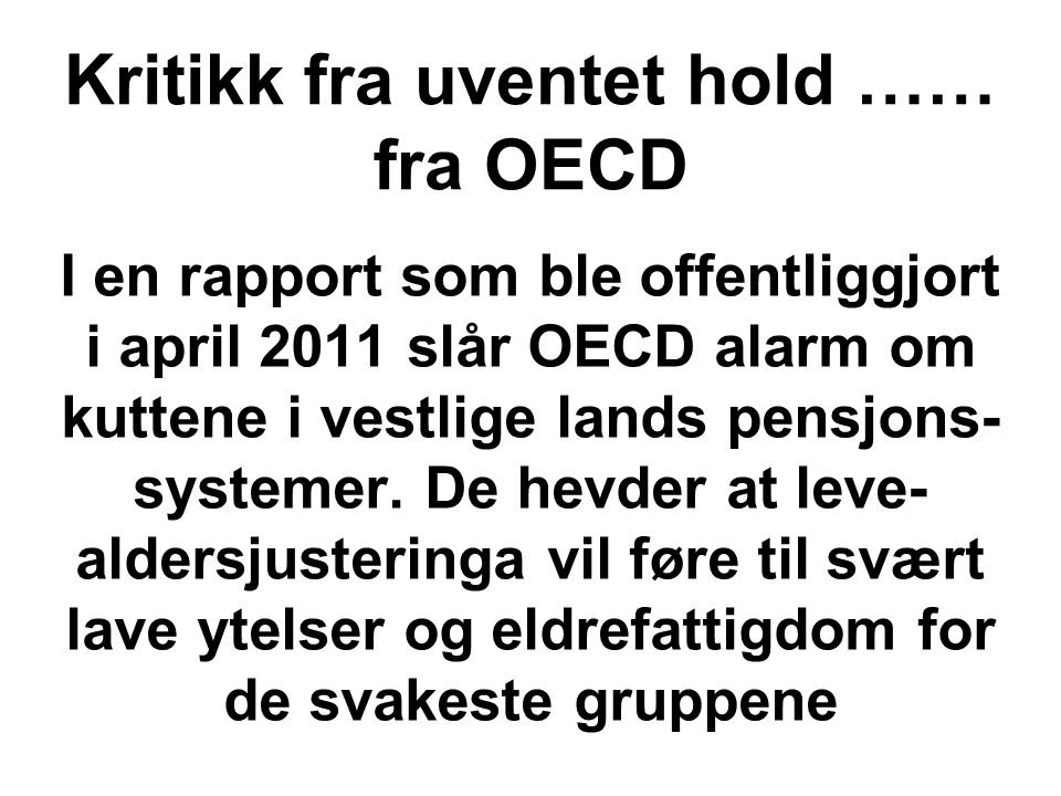 I en rapport som ble offentliggjort i april 2011 slår OECD alarm om kuttene i vestlige lands pensjons- systemer. De hevder at leve- aldersjusteringa v