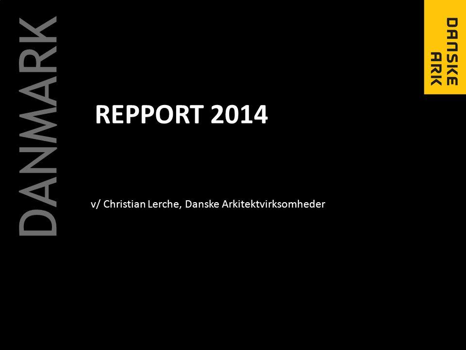 REPPORT 2014 DANMARK v/ Christian Lerche, Danske Arkitektvirksomheder