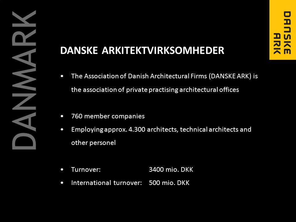 DANSKE ARKITEKTVIRKSOMHEDER DANMARK The Association of Danish Architectural Firms (DANSKE ARK) is the association of private practising architectural