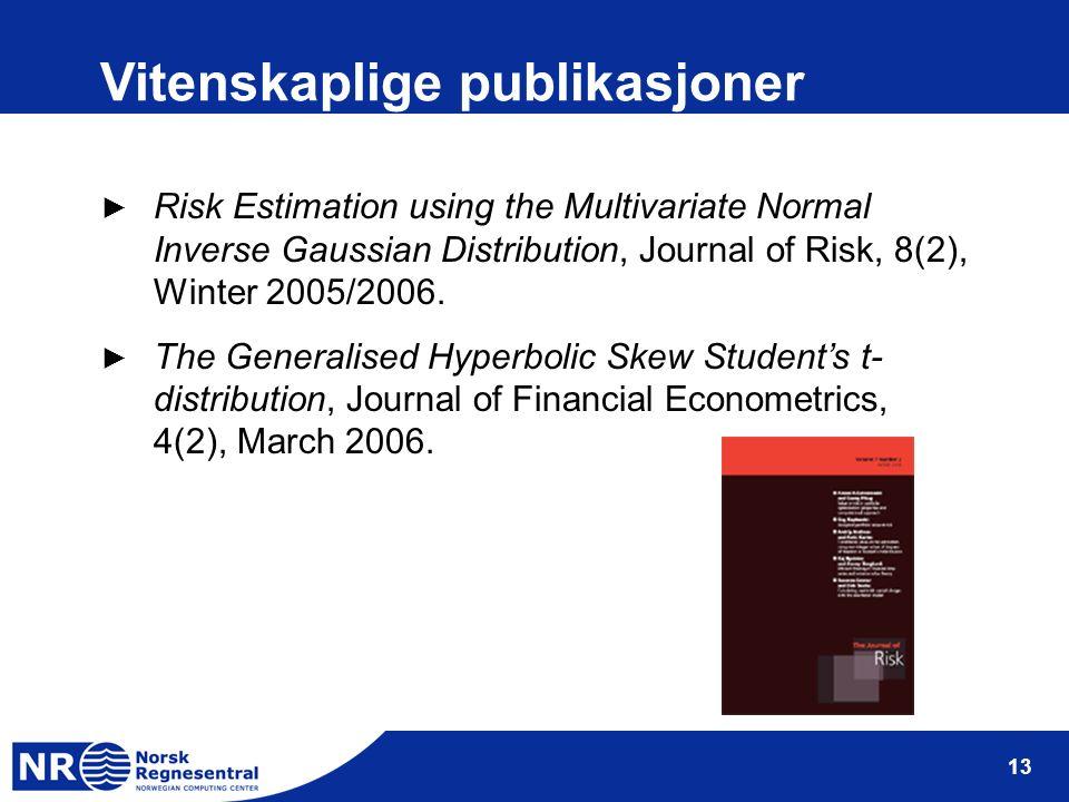 13 Vitenskaplige publikasjoner ► Risk Estimation using the Multivariate Normal Inverse Gaussian Distribution, Journal of Risk, 8(2), Winter 2005/2006.
