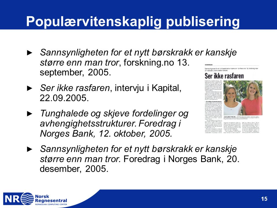 15 Populærvitenskaplig publisering ► Sannsynligheten for et nytt børskrakk er kanskje større enn man tror, forskning.no 13. september, 2005. ► Ser ikk
