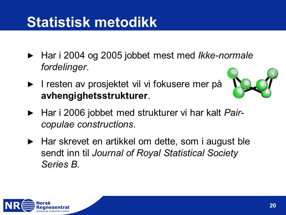 20 Statistisk metodikk ► Har i 2004 og 2005 jobbet mest med Ikke-normale fordelinger. ► I resten av prosjektet vil vi fokusere mer på avhengighetsstru