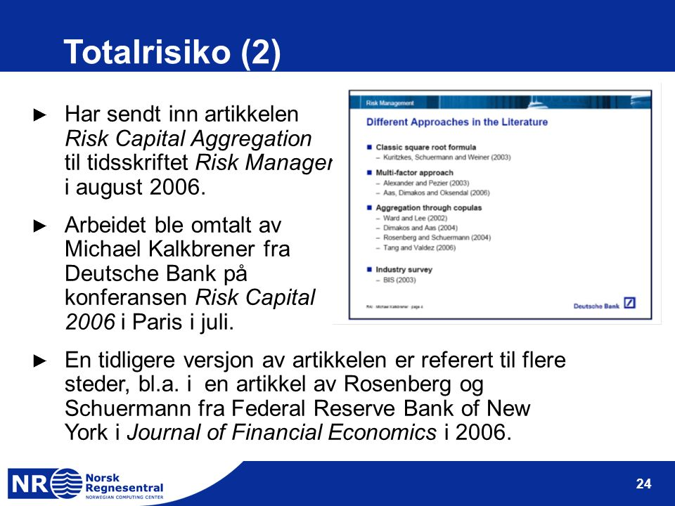 24 Totalrisiko (2) ► Har sendt inn artikkelen Risk Capital Aggregation til tidsskriftet Risk Management i august 2006.