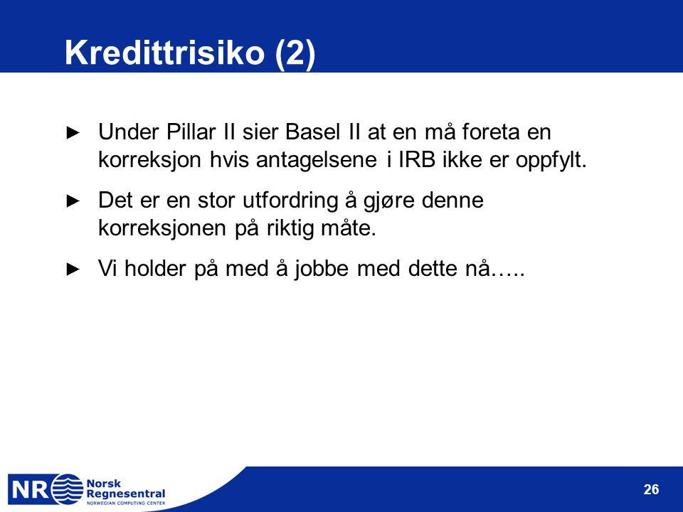 26 Kredittrisiko (2) ► Under Pillar II sier Basel II at en må foreta en korreksjon hvis antagelsene i IRB ikke er oppfylt. ► Det er en stor utfordring