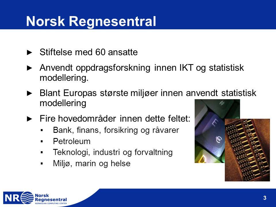 3 Norsk Regnesentral ► Stiftelse med 60 ansatte ► Anvendt oppdragsforskning innen IKT og statistisk modellering. ► Blant Europas største miljøer innen