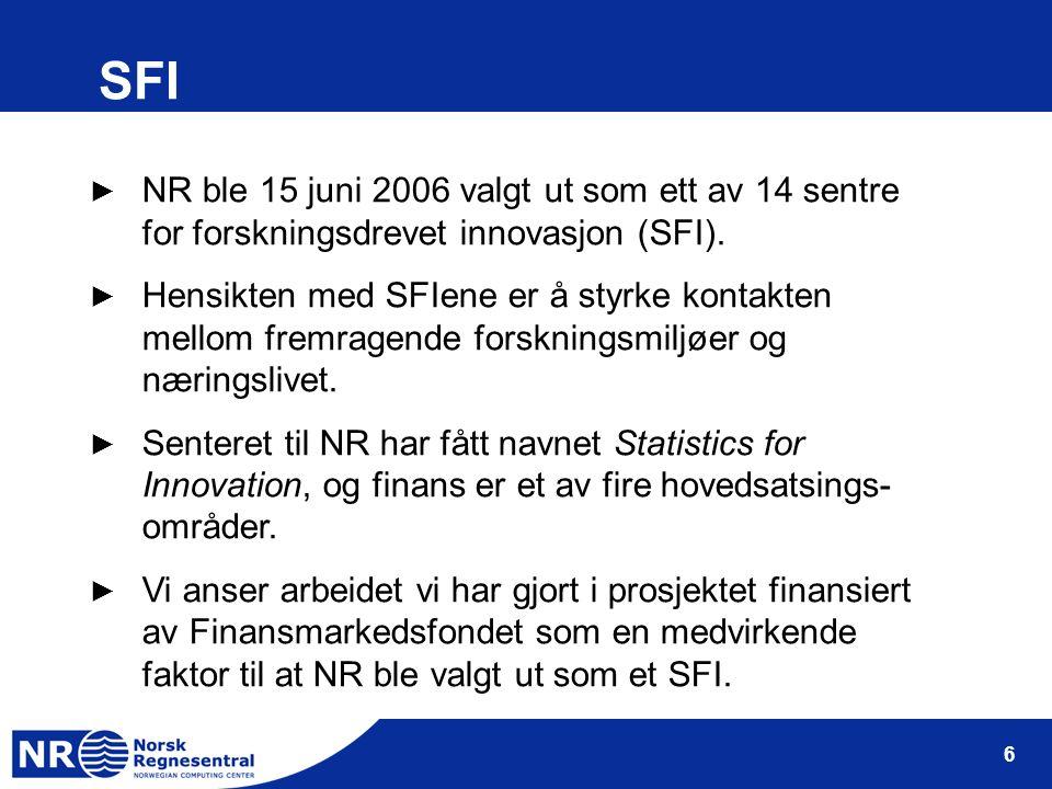 6 SFI ► NR ble 15 juni 2006 valgt ut som ett av 14 sentre for forskningsdrevet innovasjon (SFI). ► Hensikten med SFIene er å styrke kontakten mellom f