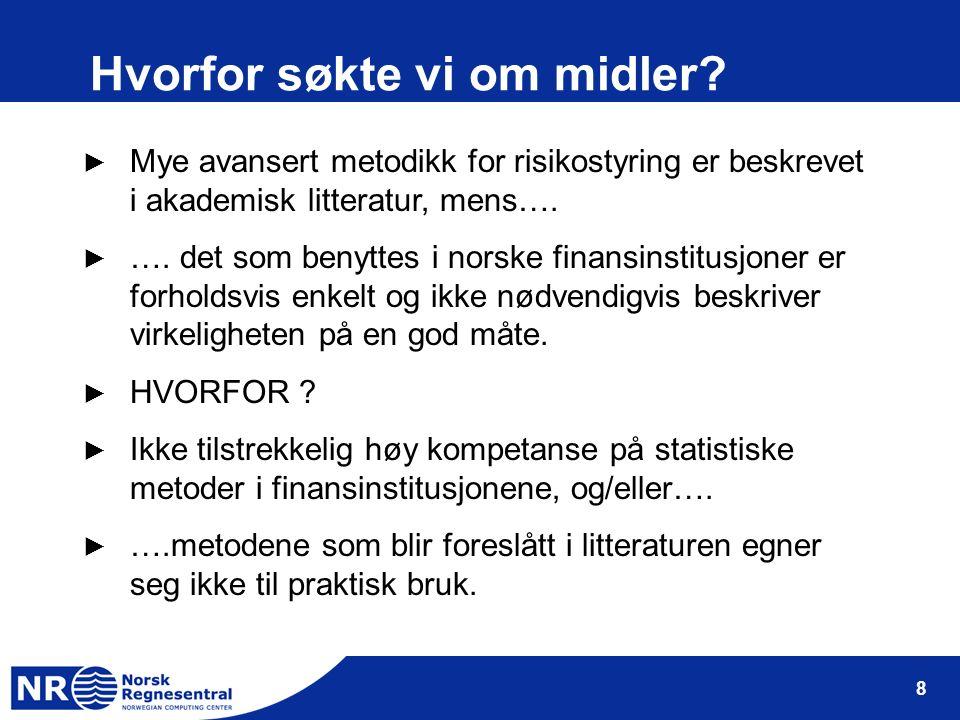 8 Hvorfor søkte vi om midler? ► Mye avansert metodikk for risikostyring er beskrevet i akademisk litteratur, mens…. ► …. det som benyttes i norske fin