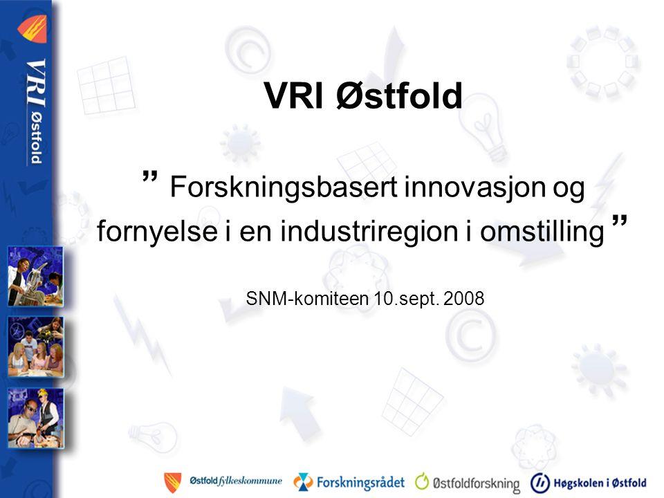 VRI Østfold Forskningsbasert innovasjon og fornyelse i en industriregion i omstilling SNM-komiteen 10.sept.