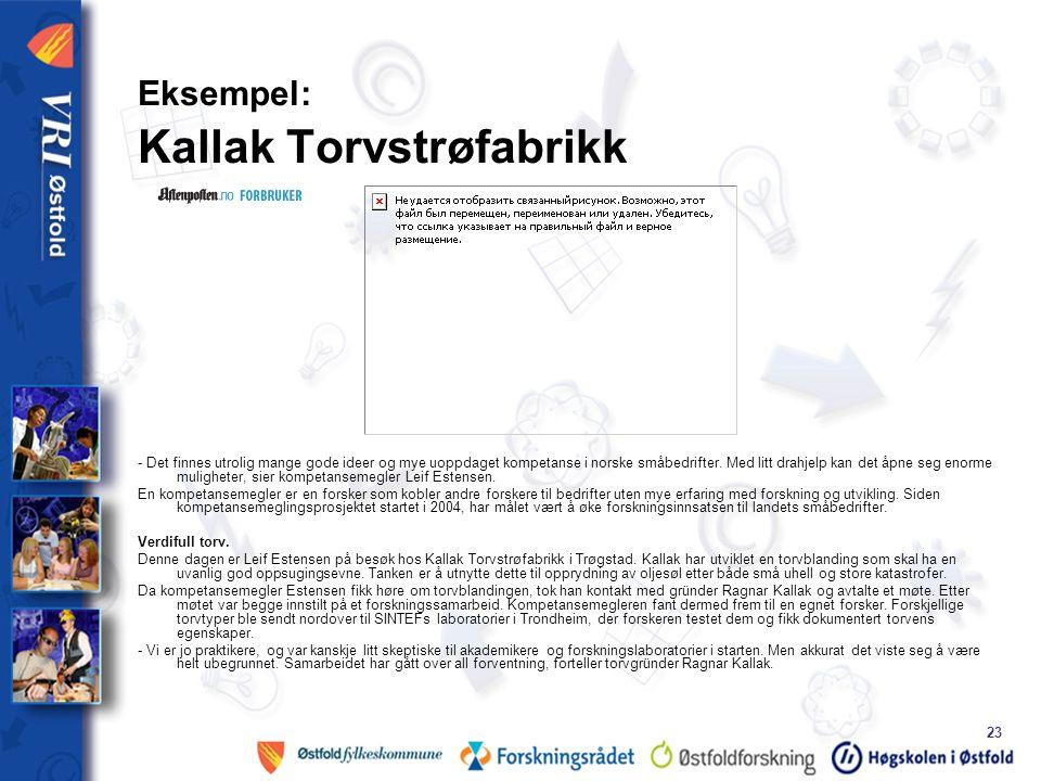 23 Eksempel: Kallak Torvstrøfabrikk - Det finnes utrolig mange gode ideer og mye uoppdaget kompetanse i norske småbedrifter.