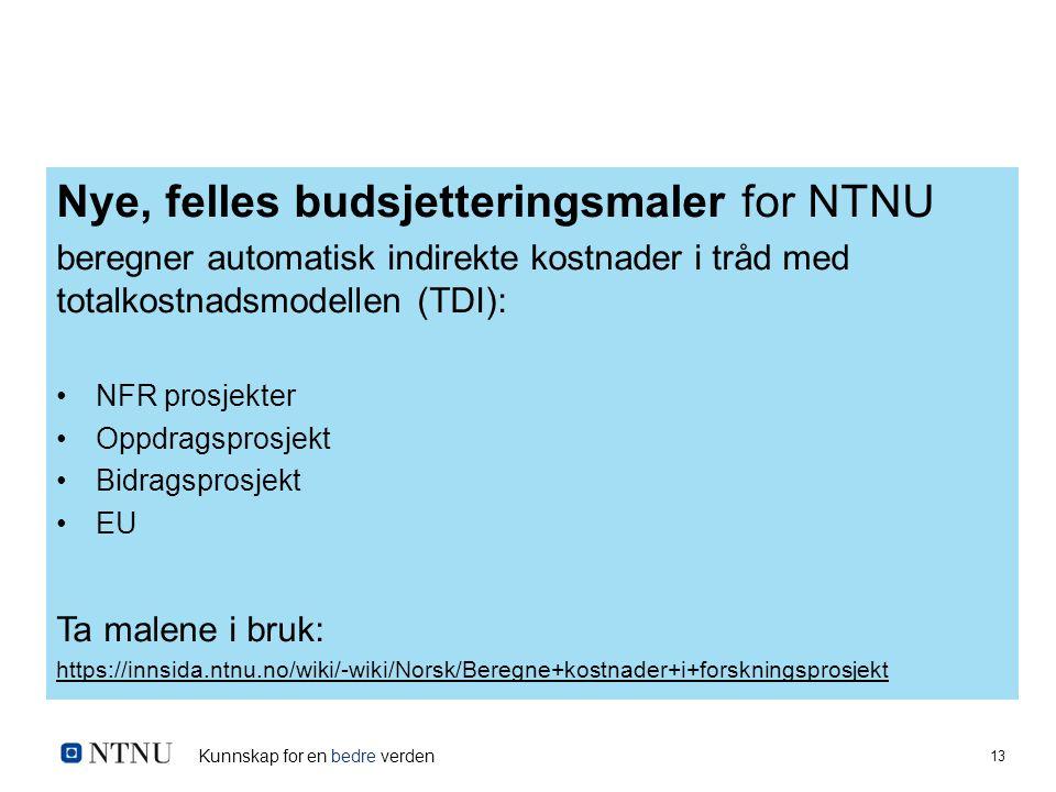 Kunnskap for en bedre verden 13 Nye, felles budsjetteringsmaler for NTNU beregner automatisk indirekte kostnader i tråd med totalkostnadsmodellen (TDI): NFR prosjekter Oppdragsprosjekt Bidragsprosjekt EU Ta malene i bruk: https://innsida.ntnu.no/wiki/-wiki/Norsk/Beregne+kostnader+i+forskningsprosjekt