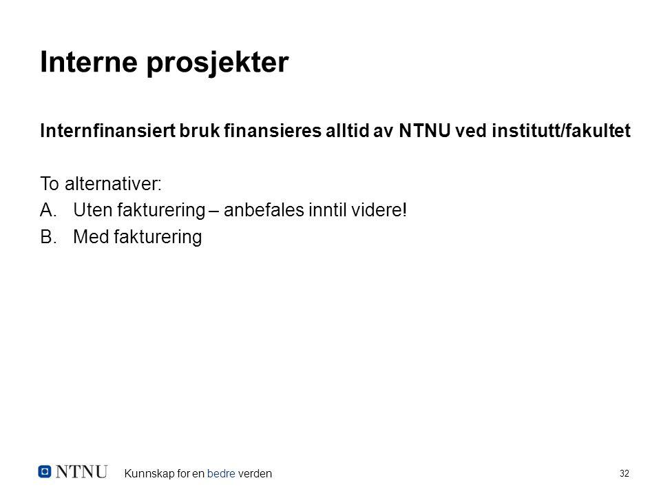 Kunnskap for en bedre verden 32 Interne prosjekter Internfinansiert bruk finansieres alltid av NTNU ved institutt/fakultet To alternativer: A.Uten fakturering – anbefales inntil videre.