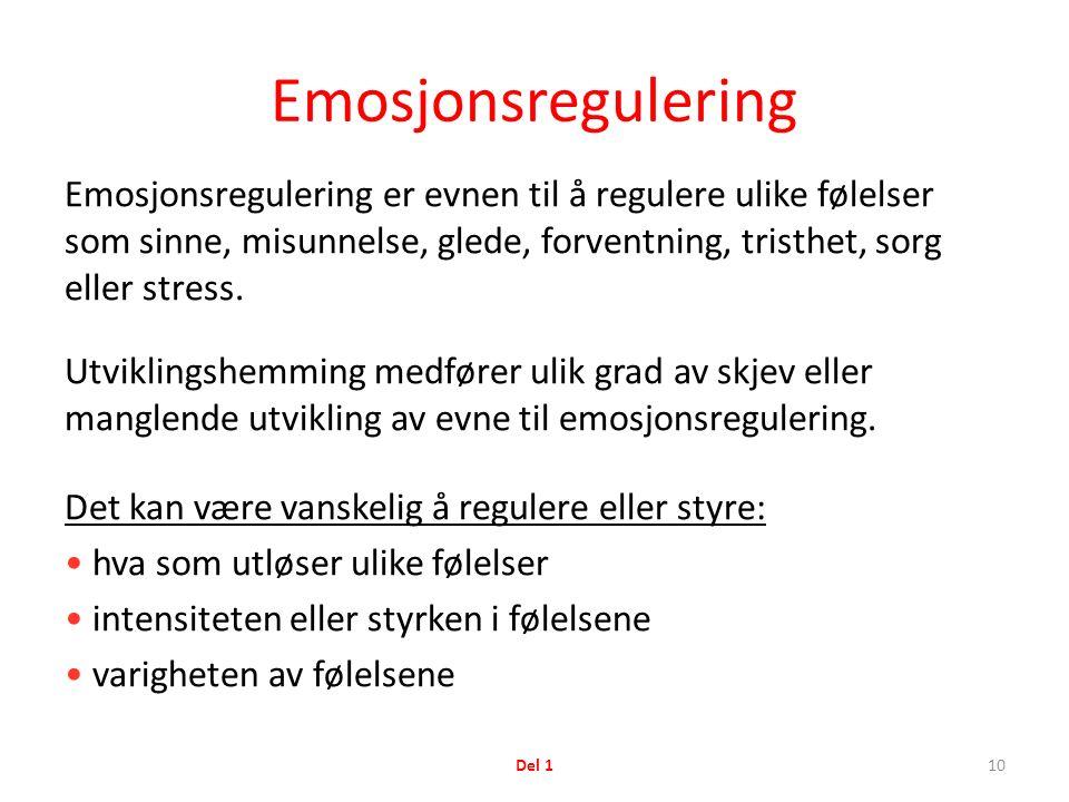Emosjonsregulering Emosjonsregulering er evnen til å regulere ulike følelser som sinne, misunnelse, glede, forventning, tristhet, sorg eller stress.