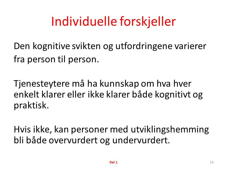 Individuelle forskjeller Den kognitive svikten og utfordringene varierer fra person til person.