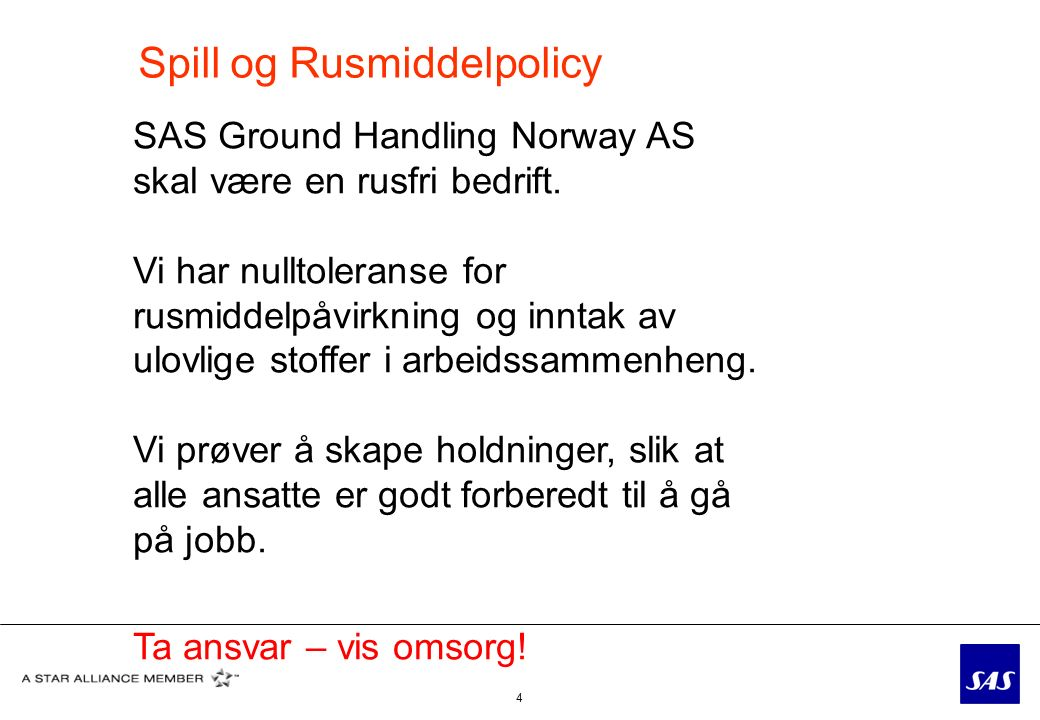 Spill og Rusmiddelpolicy 4 SAS Ground Handling Norway AS skal være en rusfri bedrift.