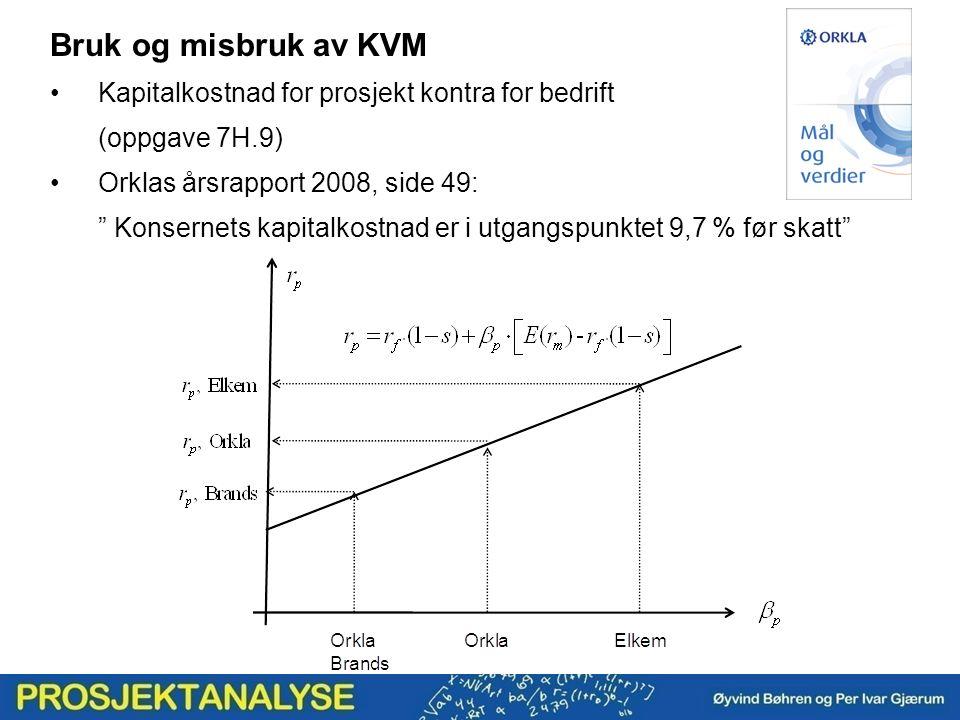 """Bruk og misbruk av KVM Kapitalkostnad for prosjekt kontra for bedrift (oppgave 7H.9) Orklas årsrapport 2008, side 49: """" Konsernets kapitalkostnad er i"""