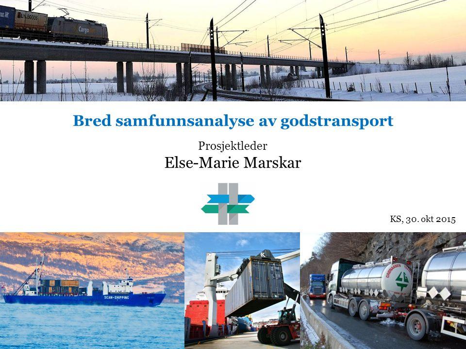 Nasjonal transportplan 2018 - 2027 Prosjektleder Else-Marie Marskar Bred samfunnsanalyse av godstransport 1 KS, 30. okt 2015