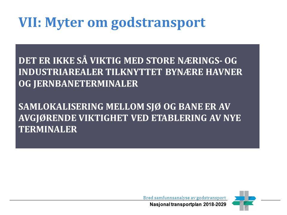 Nasjonal transportplan 2018-2029 VII: Myter om godstransport Bred samfunnsanalyse av godstransport DET ER IKKE SÅ VIKTIG MED STORE NÆRINGS- OG INDUSTR