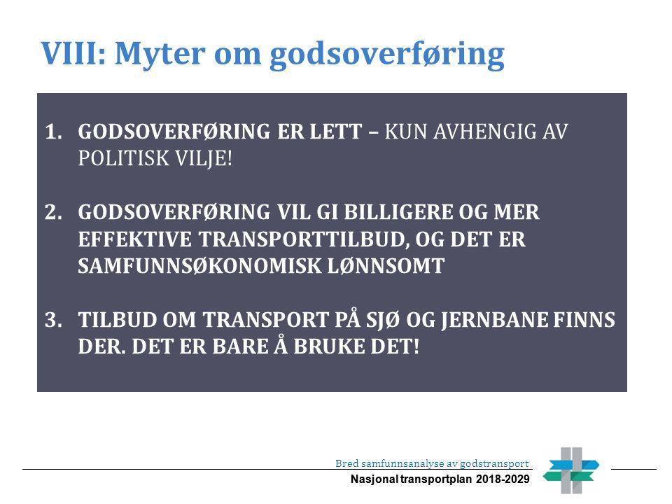 Nasjonal transportplan 2018-2029 VIII: Myter om godsoverføring Bred samfunnsanalyse av godstransport 1.GODSOVERFØRING ER LETT – KUN AVHENGIG AV POLITISK VILJE.