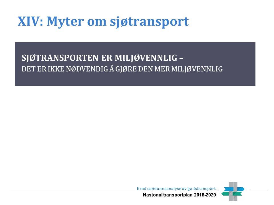 Nasjonal transportplan 2018-2029 XIV: Myter om sjøtransport Bred samfunnsanalyse av godstransport SJØTRANSPORTEN ER MILJØVENNLIG – DET ER IKKE NØDVENDIG Å GJØRE DEN MER MILJØVENNLIG