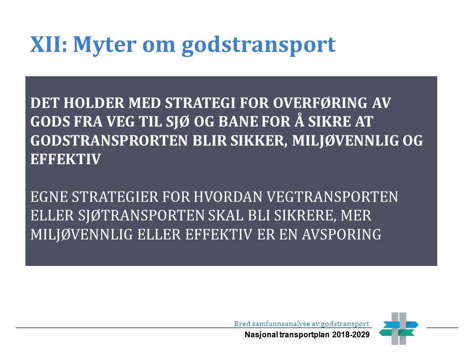 Nasjonal transportplan 2018-2029 XII: Myter om godstransport Bred samfunnsanalyse av godstransport DET HOLDER MED STRATEGI FOR OVERFØRING AV GODS FRA