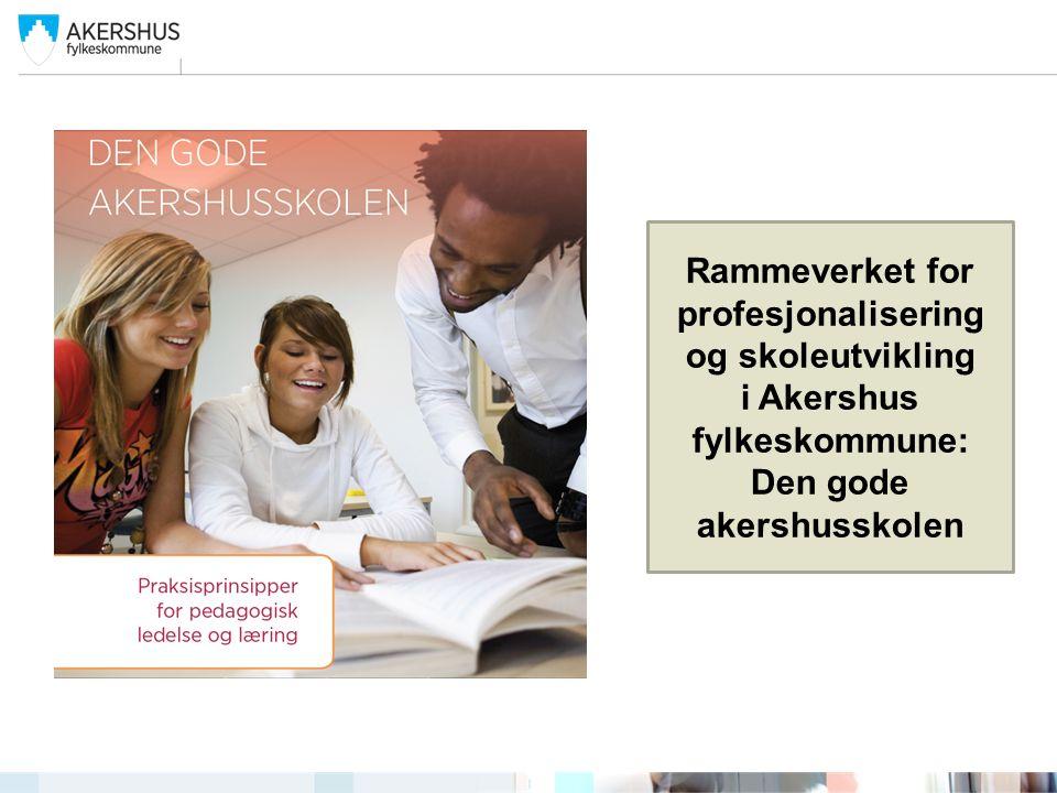 Rammeverket for profesjonalisering og skoleutvikling i Akershus fylkeskommune: Den gode akershusskolen