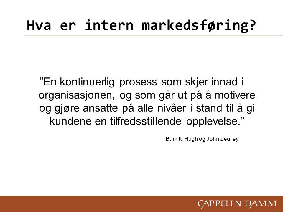 """Hva er intern markedsføring? """"En kontinuerlig prosess som skjer innad i organisasjonen, og som går ut på å motivere og gjøre ansatte på alle nivåer i"""