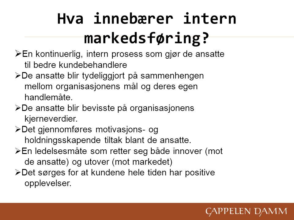 Hva innebærer intern markedsføring?  En kontinuerlig, intern prosess som gjør de ansatte til bedre kundebehandlere  De ansatte blir tydeliggjort på