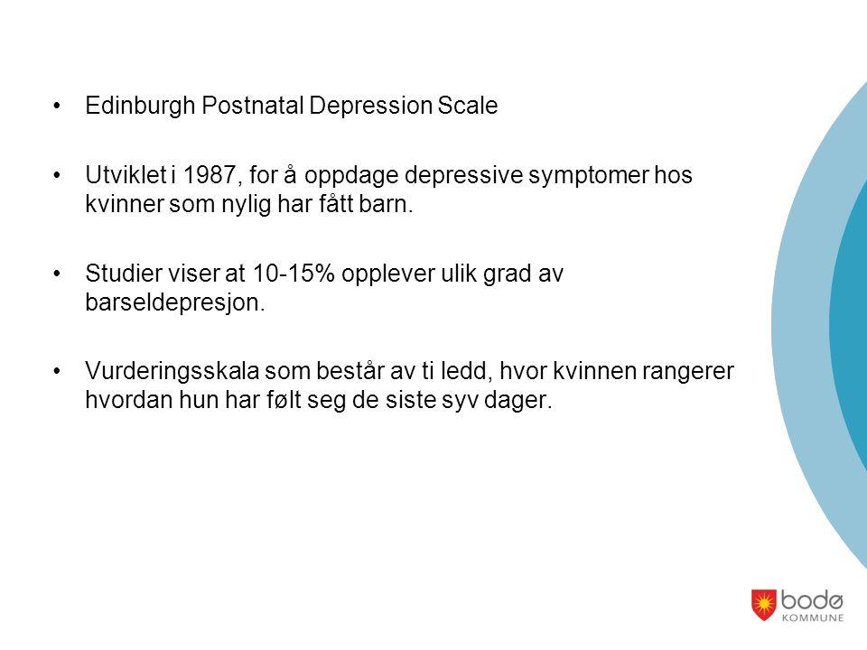 Edinburgh Postnatal Depression Scale Utviklet i 1987, for å oppdage depressive symptomer hos kvinner som nylig har fått barn.