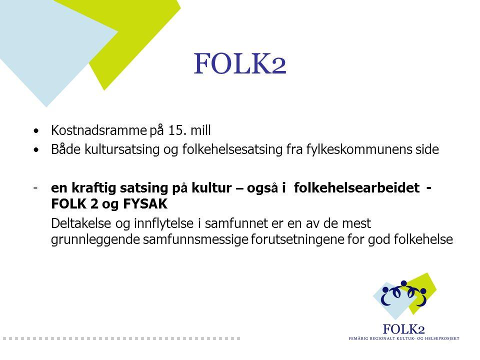 FOLK2 Kostnadsramme på 15. mill Både kultursatsing og folkehelsesatsing fra fylkeskommunens side -en kraftig satsing p å kultur – ogs å i folkehelsear