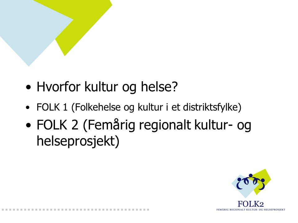 Hvorfor kultur og helse? FOLK 1 (Folkehelse og kultur i et distriktsfylke) FOLK 2 (Femårig regionalt kultur- og helseprosjekt)