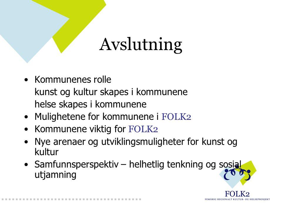 Avslutning Kommunenes rolle kunst og kultur skapes i kommunene helse skapes i kommunene Mulighetene for kommunene i FOLK2 Kommunene viktig for FOLK2 N