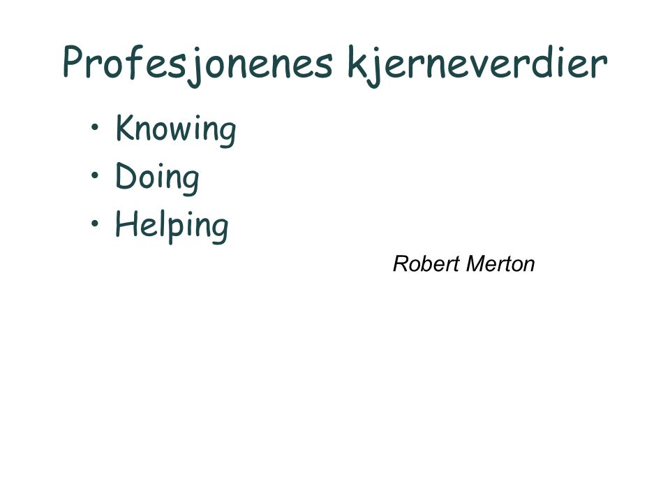 Profesjonenes kjerneverdier Knowing Doing Helping Robert Merton