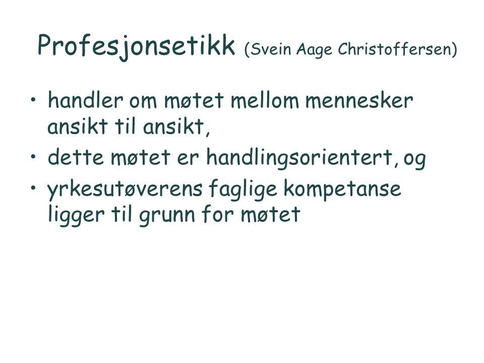 Profesjonsetikk (Svein Aage Christoffersen) handler om møtet mellom mennesker ansikt til ansikt, dette møtet er handlingsorientert, og yrkesutøverens