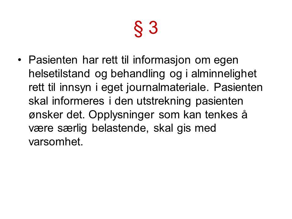 § 3 Pasienten har rett til informasjon om egen helsetilstand og behandling og i alminnelighet rett til innsyn i eget journalmateriale. Pasienten skal