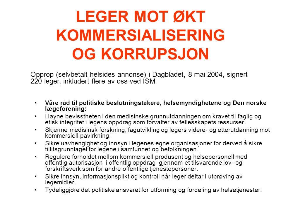 LEGER MOT ØKT KOMMERSIALISERING OG KORRUPSJON Våre råd til politiske beslutningstakere, helsemyndighetene og Den norske lægeforening: Høyne bevisstheten i den medisinske grunnutdanningen om kravet til faglig og etisk integritet i legens oppdrag som forvalter av fellesskapets ressurser.