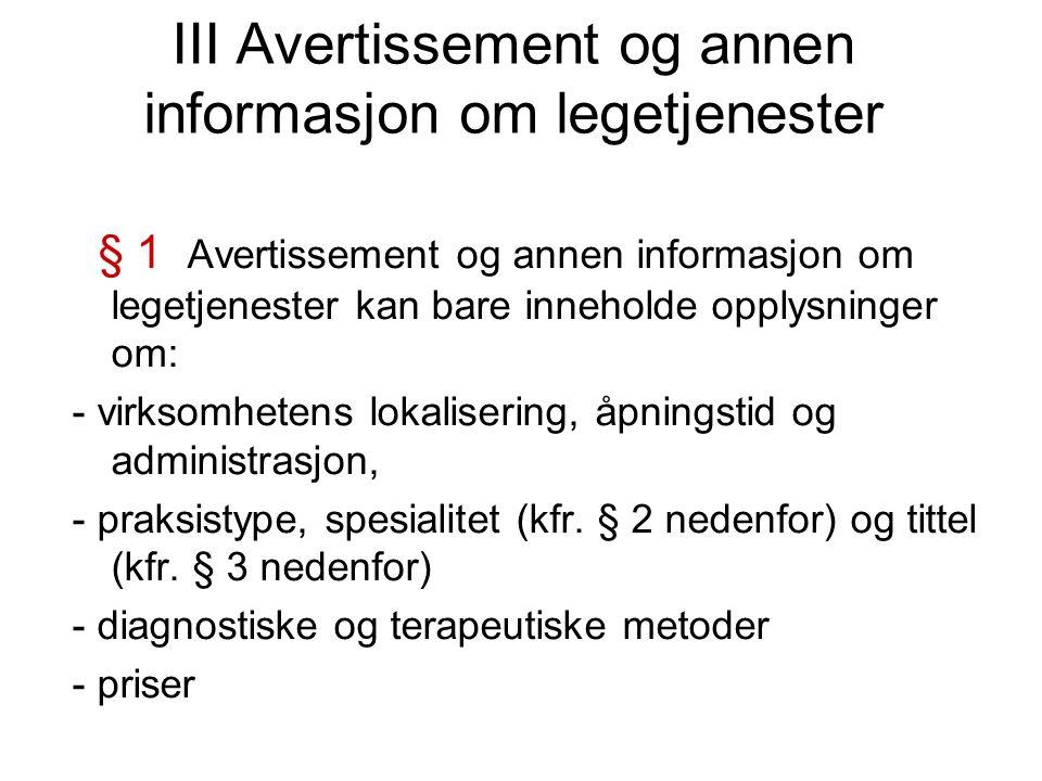 III Avertissement og annen informasjon om legetjenester § 1 Avertissement og annen informasjon om legetjenester kan bare inneholde opplysninger om: - virksomhetens lokalisering, åpningstid og administrasjon, - praksistype, spesialitet (kfr.