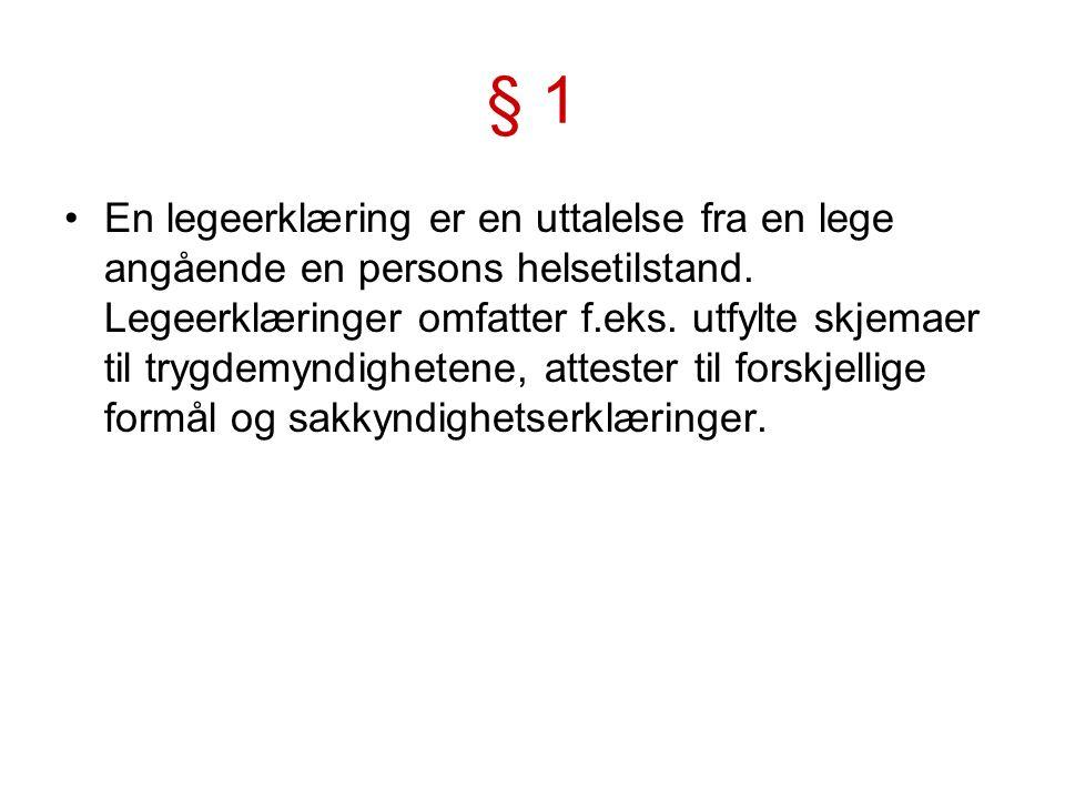 § 1 En legeerklæring er en uttalelse fra en lege angående en persons helsetilstand.