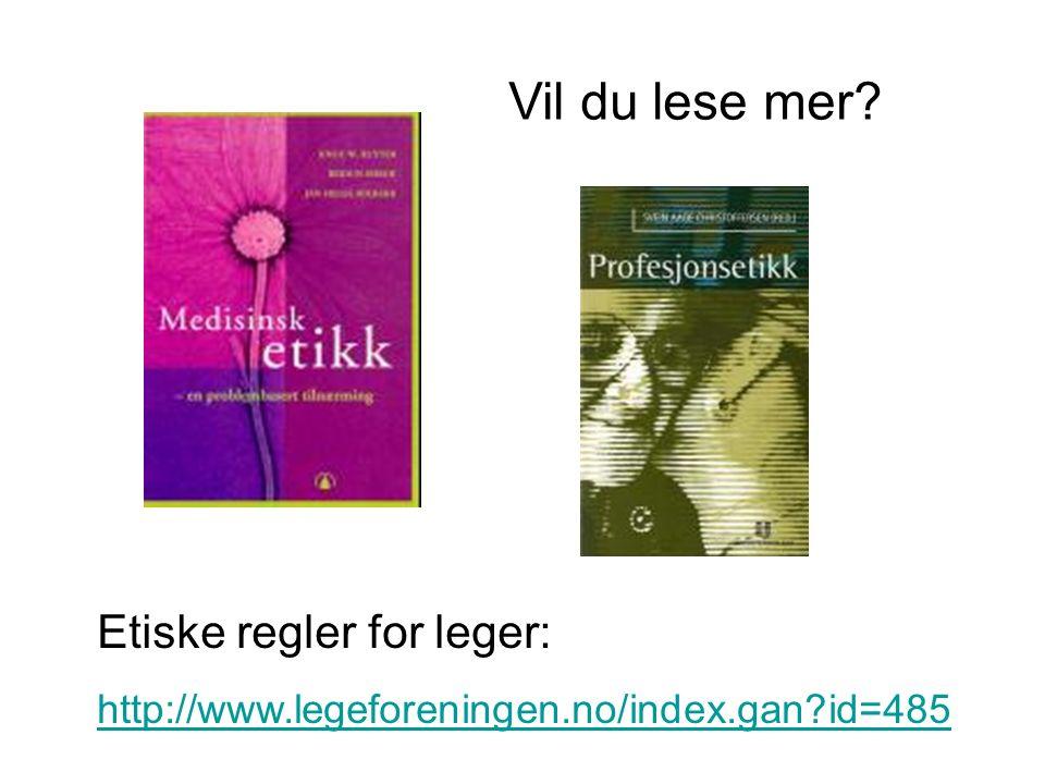 Vil du lese mer? Etiske regler for leger: http://www.legeforeningen.no/index.gan?id=485