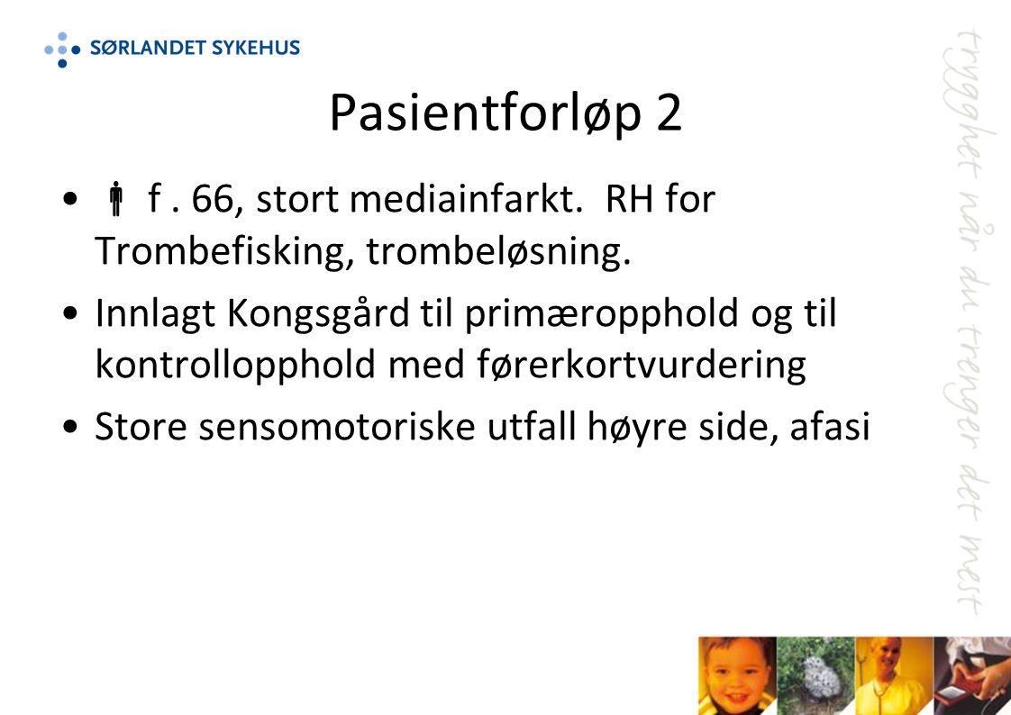 Pasientforløp 2  f.66, stort mediainfarkt. RH for Trombefisking, trombeløsning.