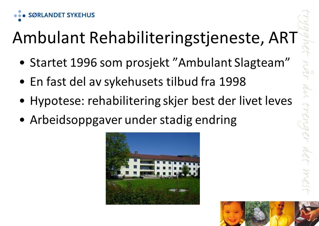 Ambulant Rehabiliteringstjeneste, ART Startet 1996 som prosjekt Ambulant Slagteam En fast del av sykehusets tilbud fra 1998 Hypotese: rehabilitering skjer best der livet leves Arbeidsoppgaver under stadig endring