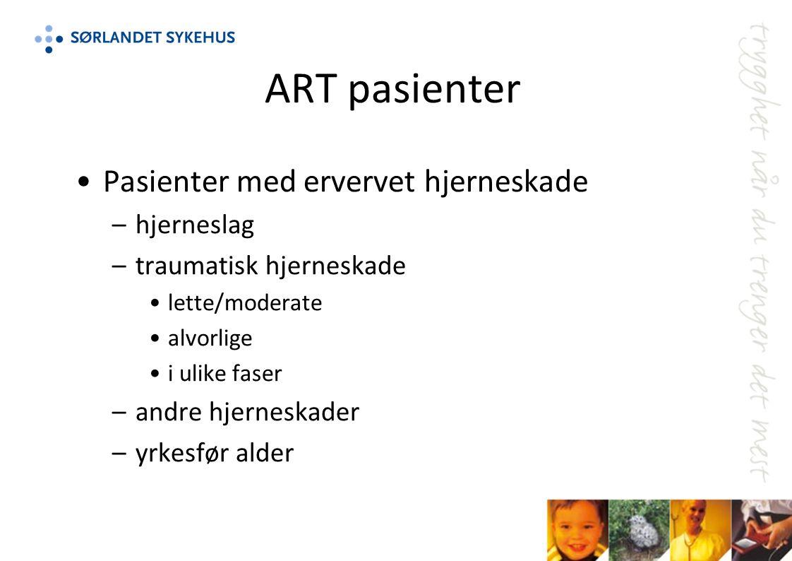 ART pasienter Pasienter med ervervet hjerneskade –hjerneslag –traumatisk hjerneskade lette/moderate alvorlige i ulike faser –andre hjerneskader –yrkesfør alder