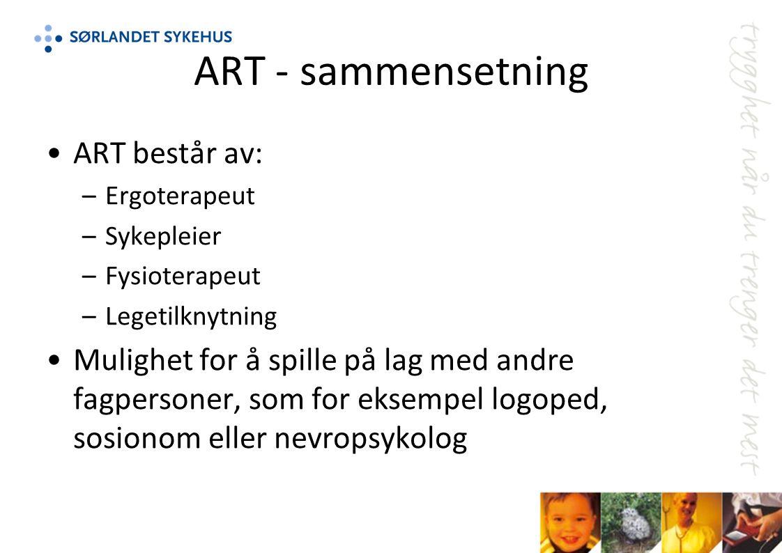 ART - sammensetning ART består av: –Ergoterapeut –Sykepleier –Fysioterapeut –Legetilknytning Mulighet for å spille på lag med andre fagpersoner, som for eksempel logoped, sosionom eller nevropsykolog