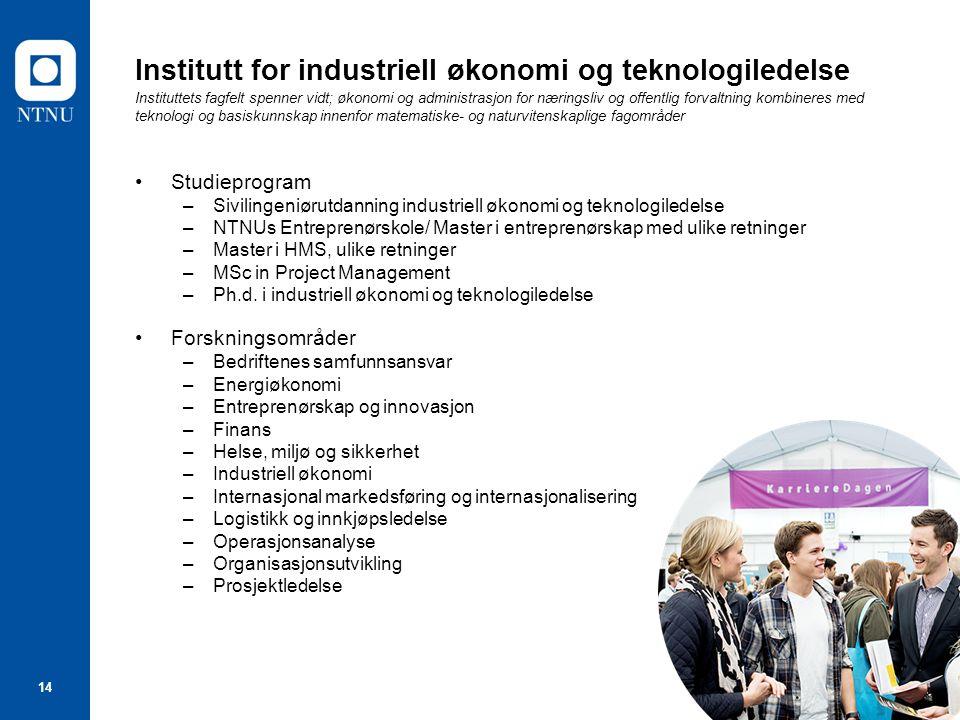 14 Institutt for industriell økonomi og teknologiledelse Instituttets fagfelt spenner vidt; økonomi og administrasjon for næringsliv og offentlig forv